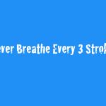 Never Breathe Every 3 Strokes