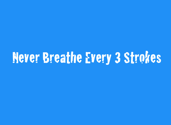 Never Breathe Every 3 Strokes