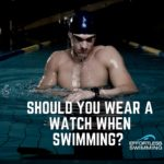 Should You Wear A Watch To Track Your Swimming?