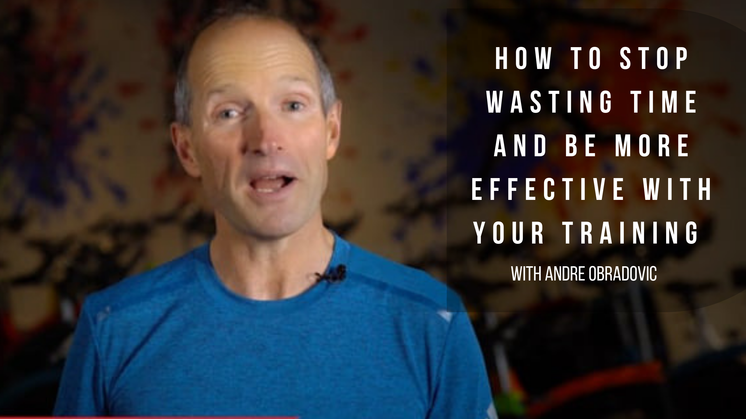 How To Stop Wasting Time And Be More Effective With Your Training With Andre Obradovic
