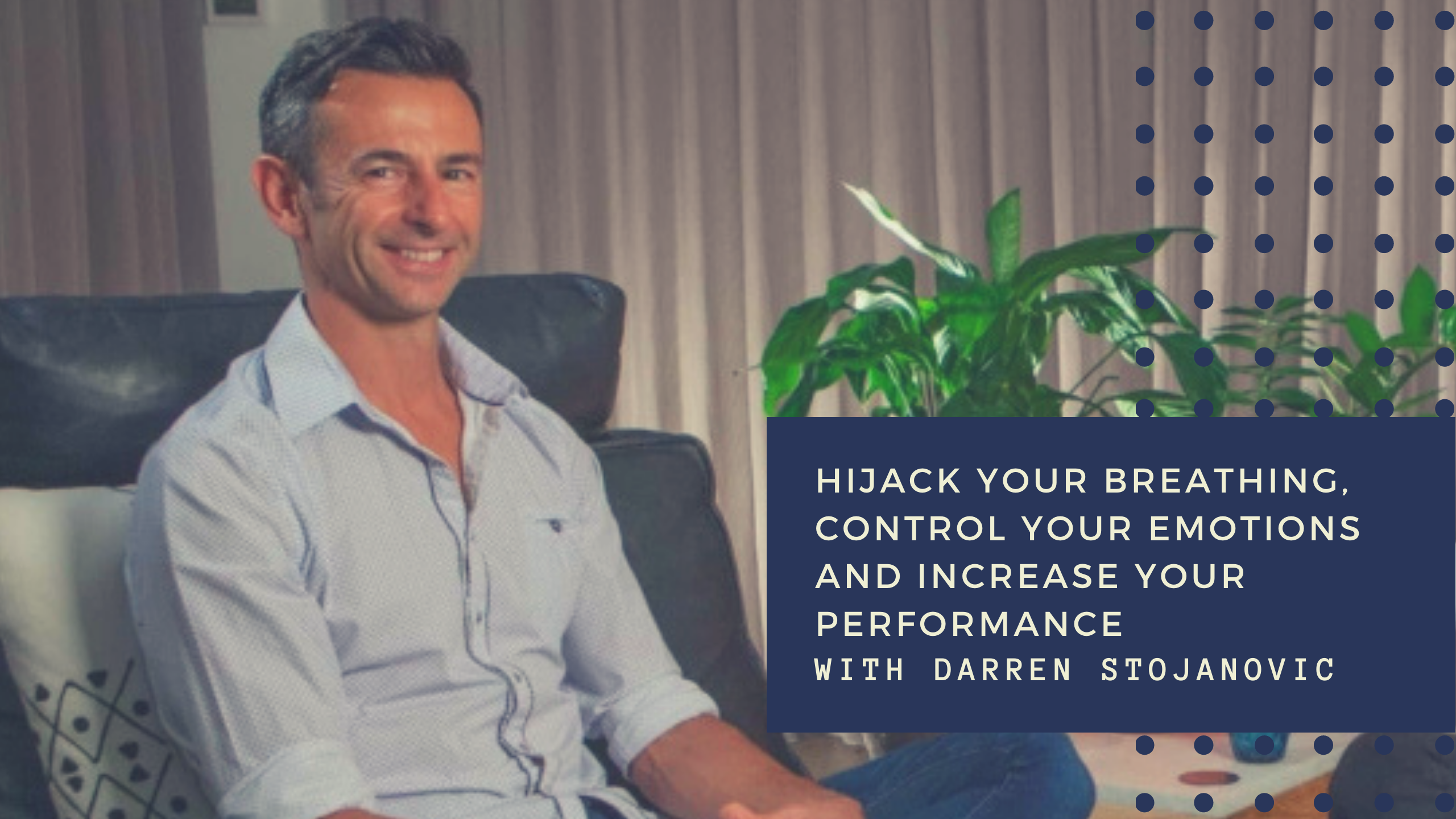 Hijack Your Breathing, Control Your Emotions And Increase Your Performance With Darren Stojanovic