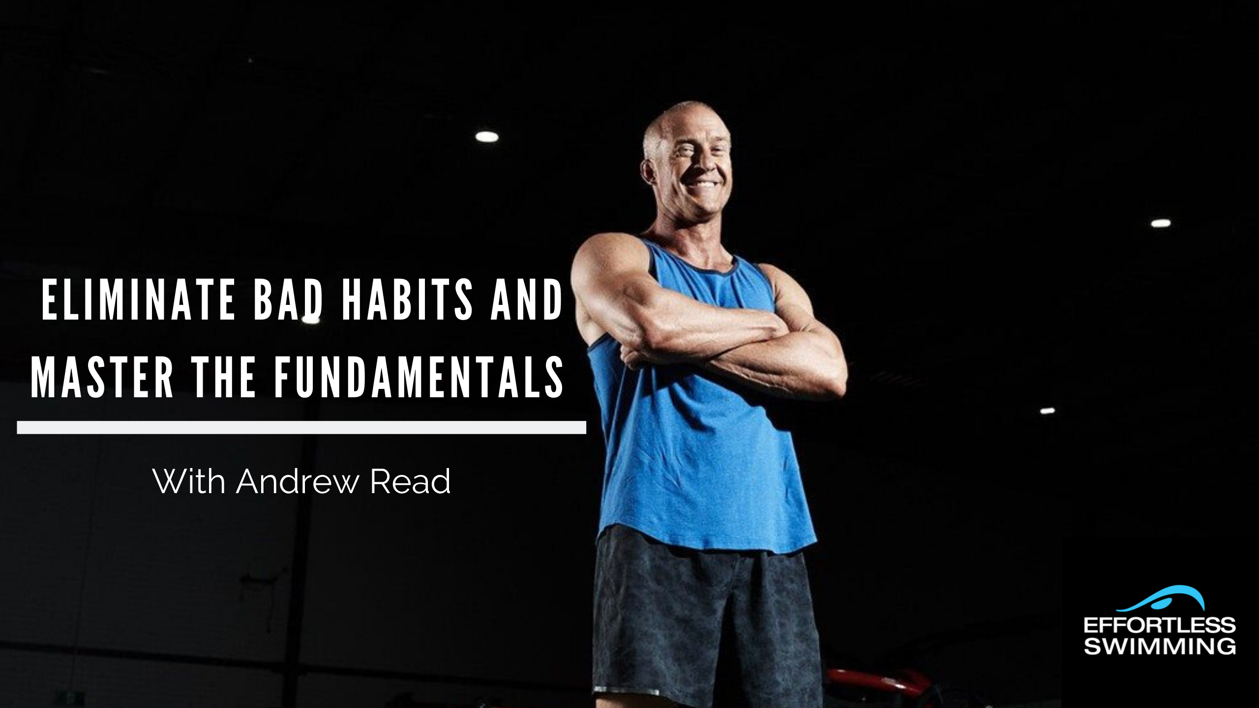 Eliminate Bad Habits And Master The Fundamentals With Andrew Read