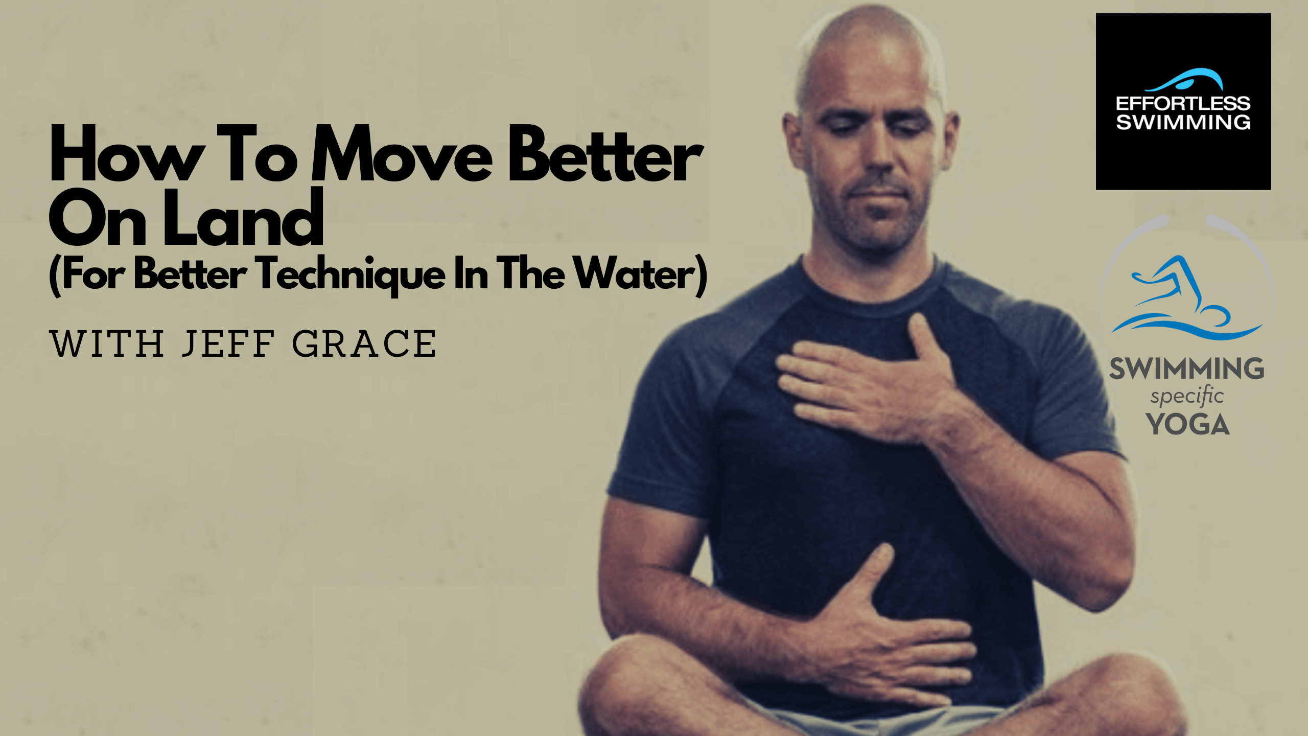 How To Move Better On Land (For Better Technique In The Water) with Jeff Grace
