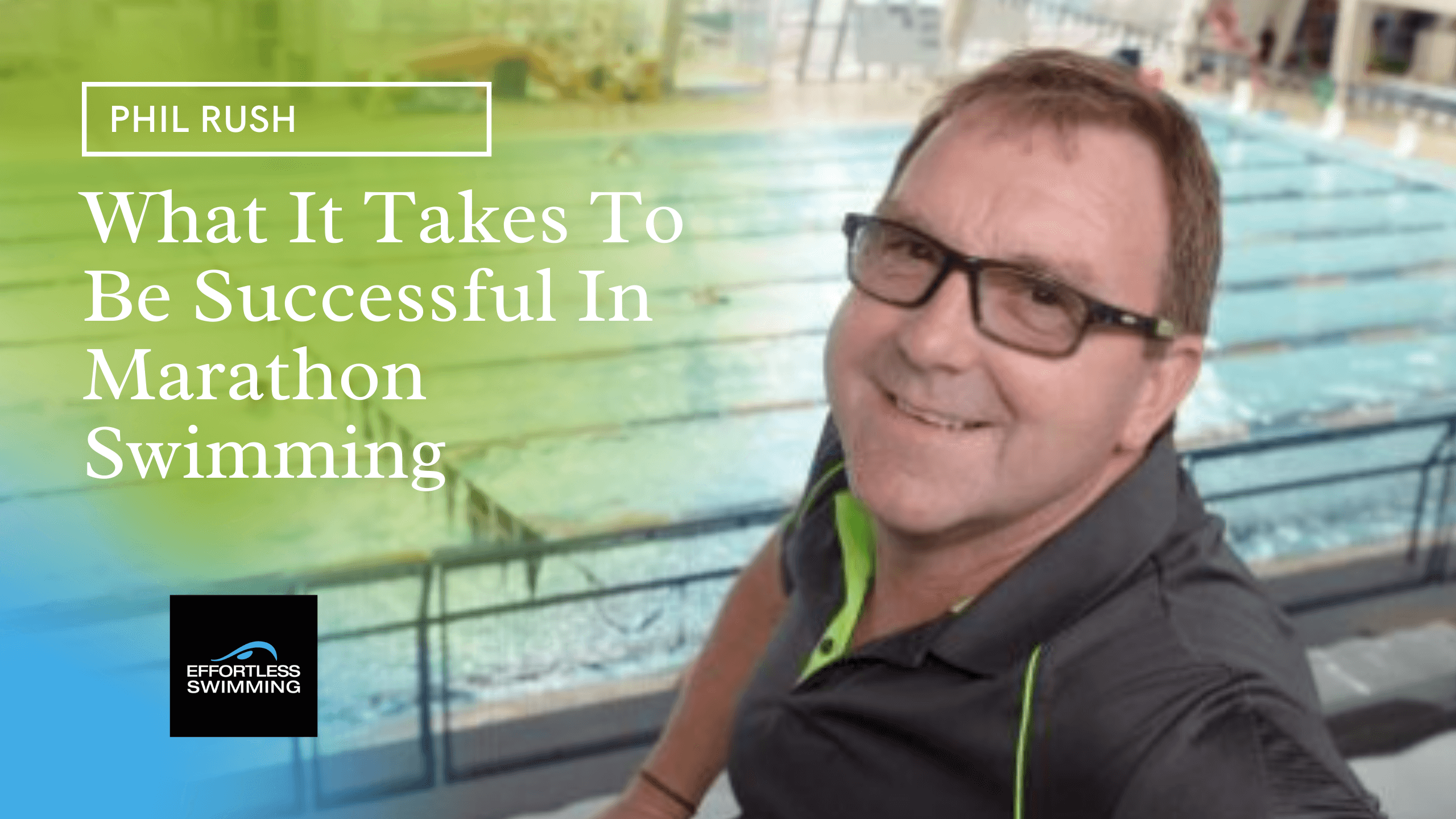 What It Takes To Be Successful In Marathon Swimming with Phil Rush